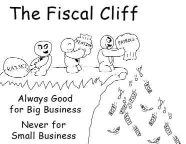 The Real Fiscal Cliff - Big Business Throwing Away Everything to Hurt Small Business